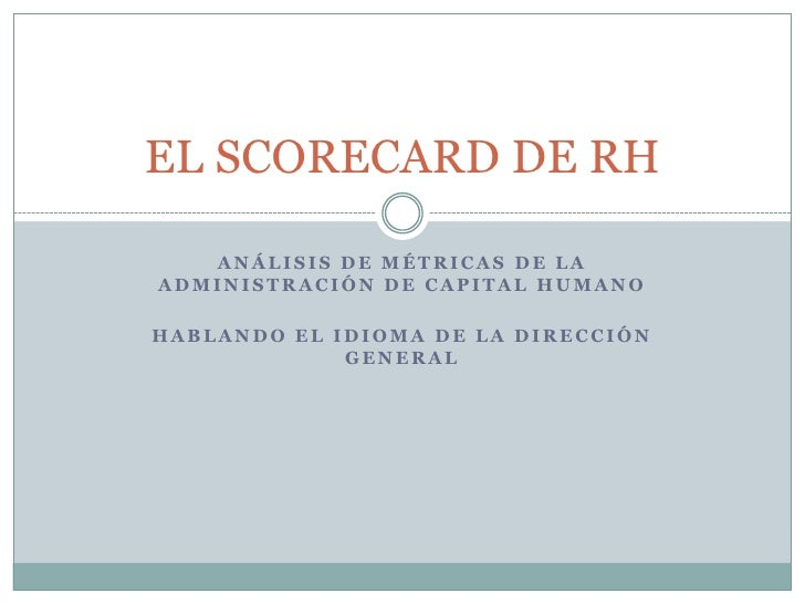 Análisis de métricas de la administración de capital humano<br />Hablando el idioma de la dirección general<br />EL SCOREC...