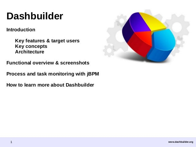 Dashbuilder Introduction Key features & target users Key concepts Architecture Functional overview & screenshots Process a...