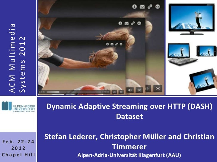 AC M M u l t i m e d i a  Syste m s 2 0 1 2                             Dynamic Adaptive Streaming over HTTP (DASH)       ...