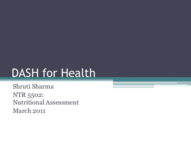 DASH for Health<br />Shruti Sharma<br />NTR 5502: Nutritional Assessment<br />March 2011<br />