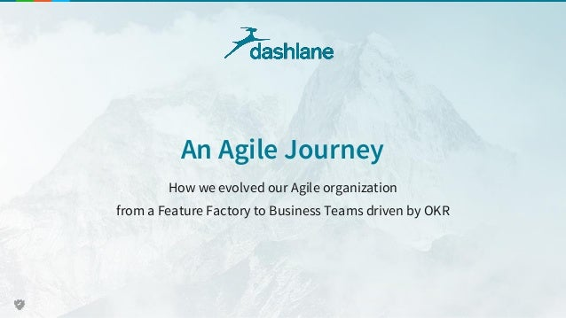 An Agile Journey How we evolved our Agile organization from a Feature Factory to Business Teams driven by OKR