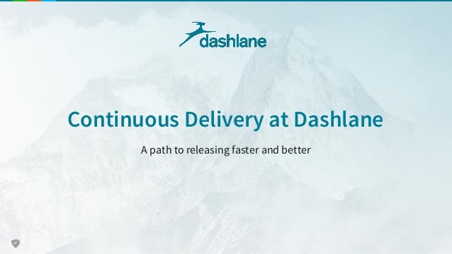 Continuous Delivery at Dashlane A path to releasing faster and better