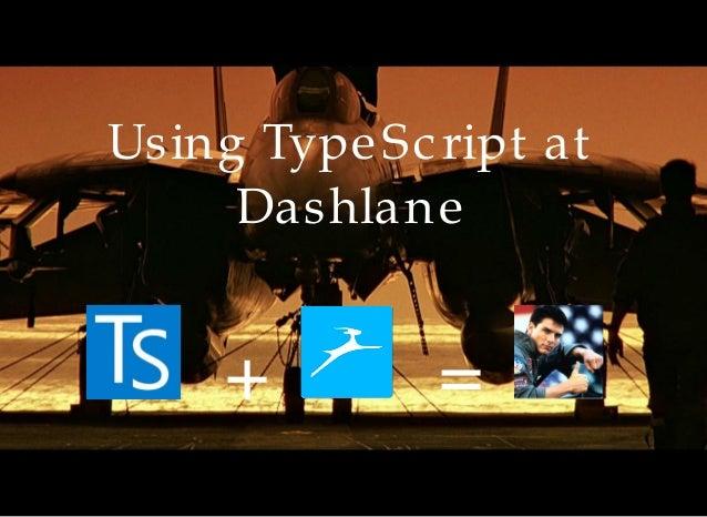 Using TypeScript at Dashlane + =