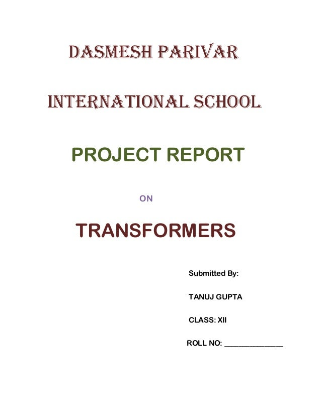 DASMESH PARIVARINTERNATIONAL SCHOOL PROJECT REPORT ON TRANSFORMERS Submitted