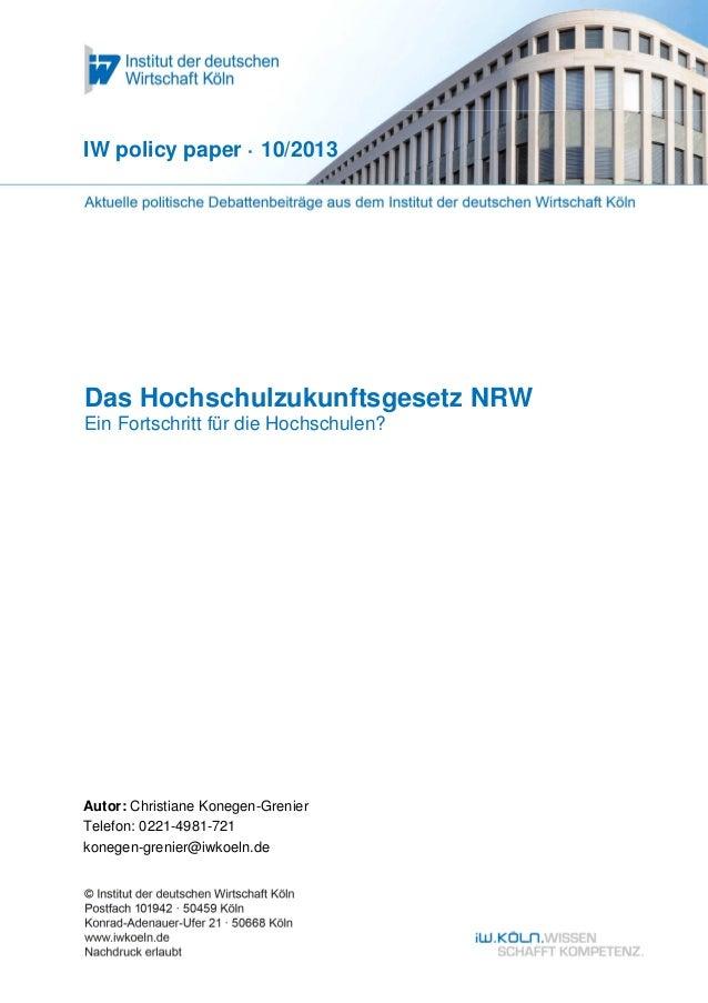 Das Hochschulzukunftsgesetz NRW Ein Fortschritt für die Hochschulen? IW policy paper · 10/2013 Autor: Christiane Konegen-G...