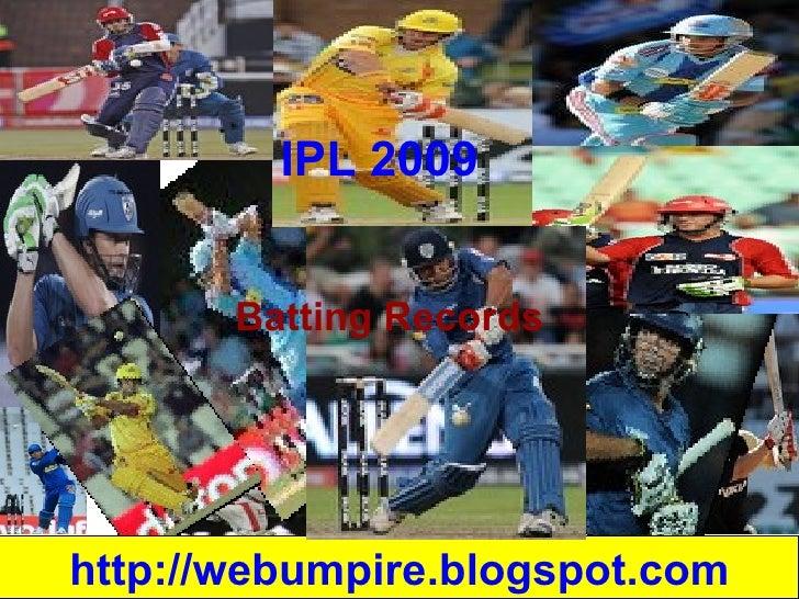 IPL 2009 <ul><li>Batting Records </li></ul>http://webumpire.blogspot.com