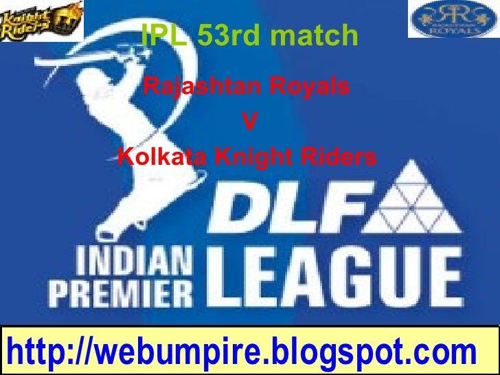 Rajashtan Royals  V Kolkata Knight Riders   IPL 53rd match