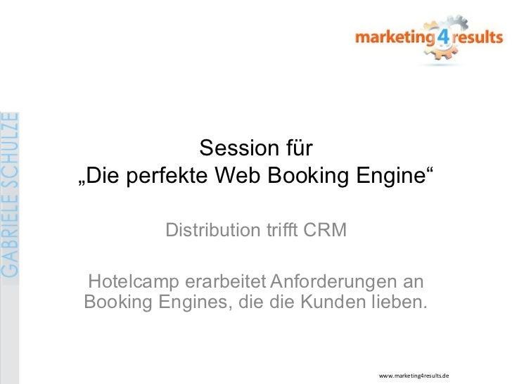 """Session für""""Die perfekte Web Booking Engine""""         Distribution trifft CRMHotelcamp erarbeitet Anforderungen anBooking E..."""