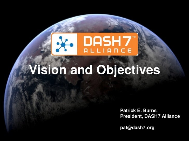 Vision and Objectives                           Patrick E. Burns                         President, DASH7 Alliance        ...