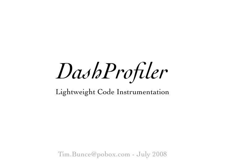 DashProfiler Lightweight Code Instrumentation     Tim.Bunce@pobox.com - July 2008