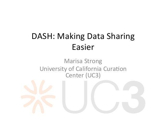 DASH:MakingDataSharing Easier MarisaStrong UniversityofCaliforniaCura;on Center(UC3)