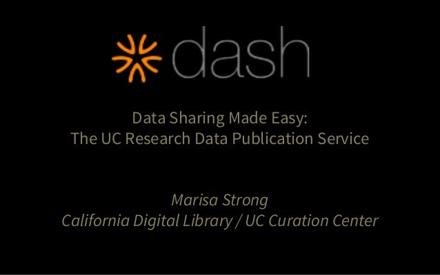 Data Sharing Made Easy: The UC Research Data Publication Service Marisa Strong California Digital Library / UC Curation Ce...