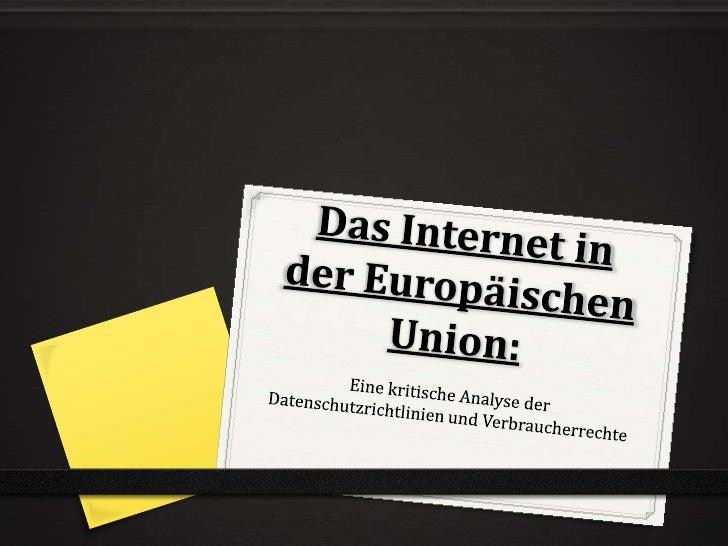 Das Internet in der Europäischen Union:<br />Eine kritische Analyse der Datenschutzrichtlinien und Verbraucherrechte<br />