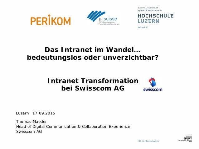 Luzern 17.09.2015 Das Intranet im Wandel… bedeutungslos oder unverzichtbar? Intranet Transformation bei Swisscom AG Thomas...