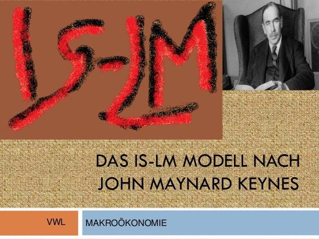 DAS IS-LM MODELL NACH JOHN MAYNARD KEYNES MAKROÖKONOMIE 1 VWL