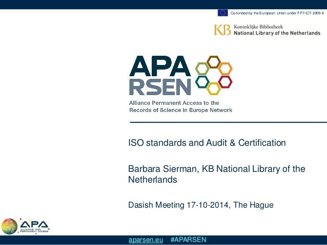 Co-funded by the European Union under FP7-ICT-2009-6  aparsen.eu #APARSEN  ISO standards and Audit & Certification  Barbar...