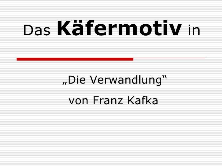 """Das   Käfermotiv in        """"Die Verwandlung""""        von Franz Kafka"""