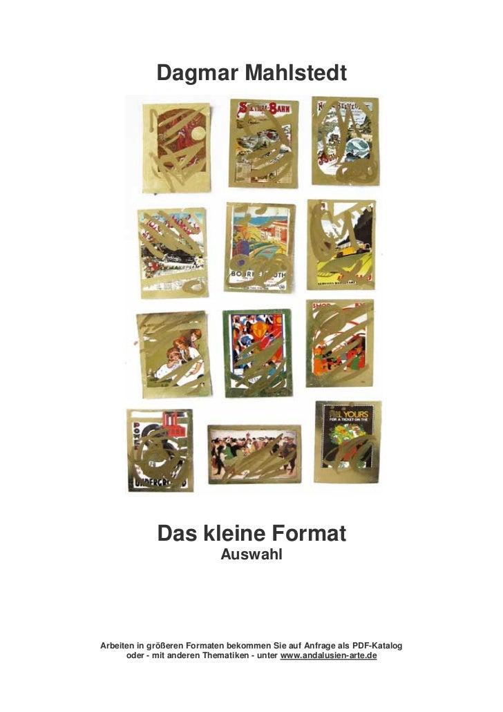 Dagmar Mahlstedt             Das kleine Format                           AuswahlArbeiten in größeren Formaten bekommen Sie...