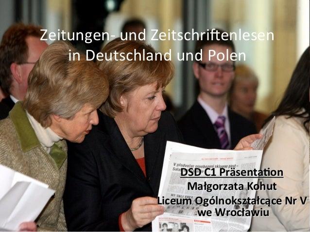 Zeitungen-‐  und  Zeitschri/enlesen     in  Deutschland  und  Polen   DSD  C1  Präsenta.on   Małgor...