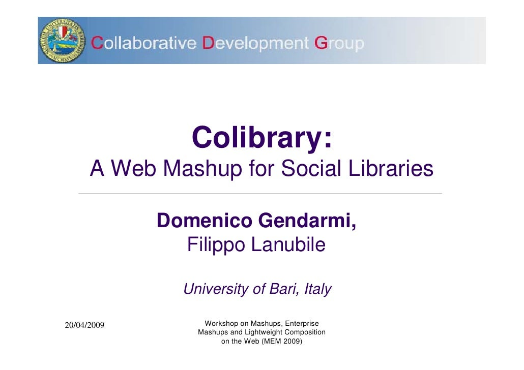 Colibrary:       A Web Mashup for Social Libraries               Domenico Gendarmi,                Filippo Lanubile       ...