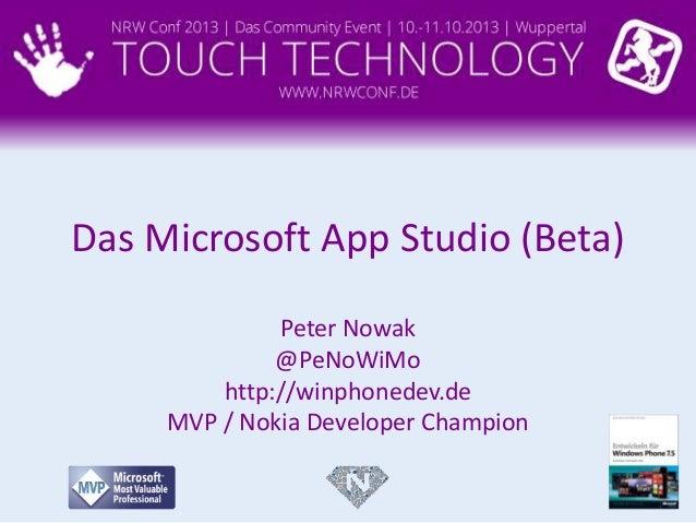 Peter Nowak @PeNoWiMo http://winphonedev.de MVP / Nokia Developer Champion Das Microsoft App Studio (Beta)