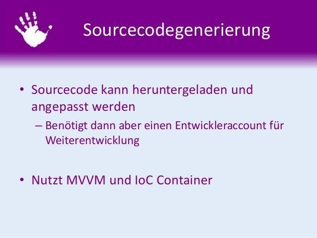 Sourcecodegenerierung • Sourcecode kann heruntergeladen und angepasst werden – Benötigt dann aber einen Entwickleraccount ...