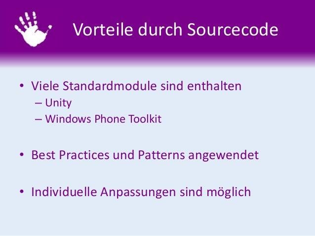 Vorteile durch Sourcecode • Viele Standardmodule sind enthalten – Unity – Windows Phone Toolkit • Best Practices und Patte...