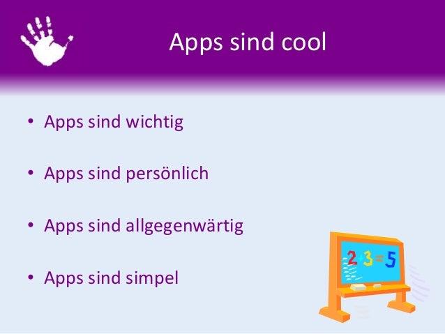 Apps sind cool • Apps sind wichtig • Apps sind persönlich • Apps sind allgegenwärtig • Apps sind simpel