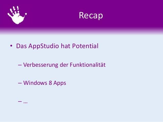 Recap • Das AppStudio hat Potential – Verbesserung der Funktionalität – Windows 8 Apps – …
