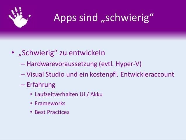 """Apps sind """"schwierig"""" • """"Schwierig"""" zu entwickeln – Hardwarevoraussetzung (evtl. Hyper-V) – Visual Studio und ein kostenpf..."""