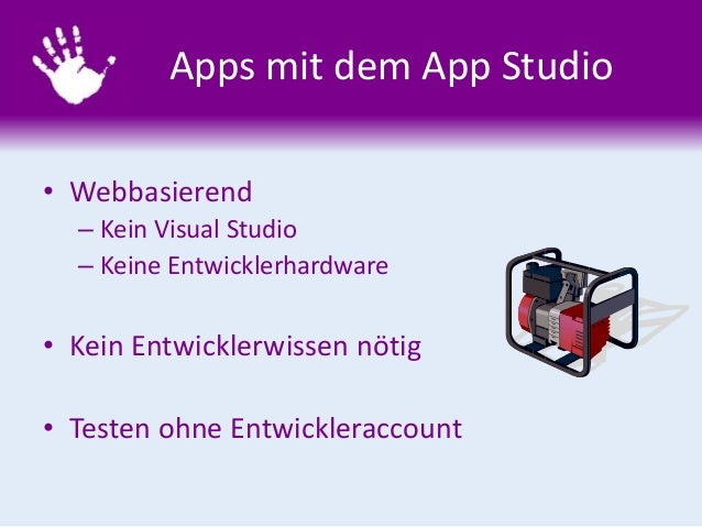 Apps mit dem App Studio • Webbasierend – Kein Visual Studio – Keine Entwicklerhardware • Kein Entwicklerwissen nötig • Tes...