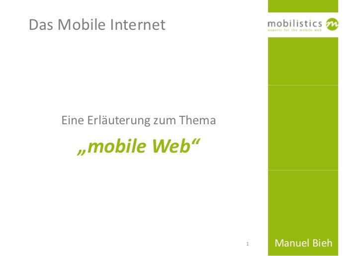 """Das Mobile Internet         Eine Erläuterung zum Thema        """"mobile Web""""                                     1   Manuel ..."""