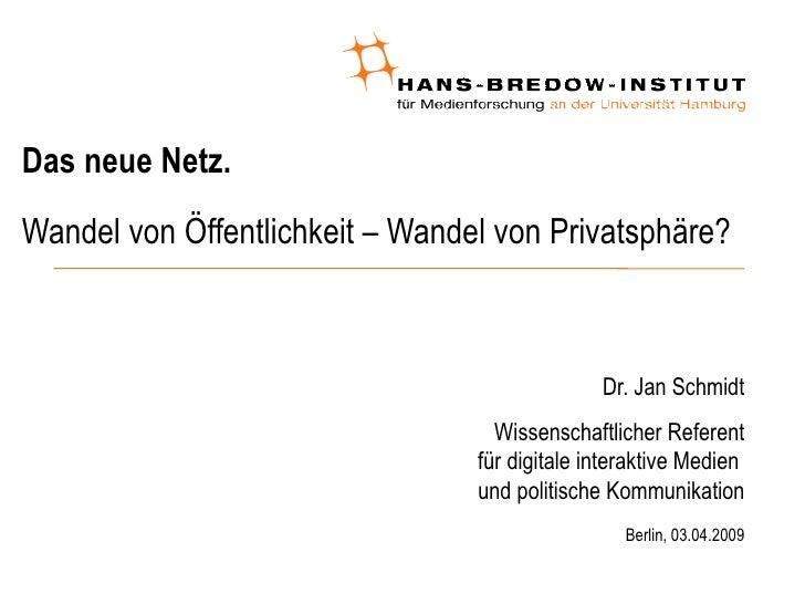 Das neue Netz. Wandel von Öffentlichkeit – Wandel von Privatsphäre? <ul><ul><li>Dr. Jan Schmidt </li></ul></ul><ul><ul><li...