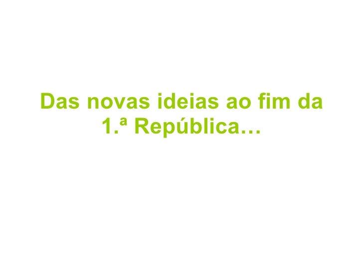 Das novas ideias ao fim da 1.ª República…