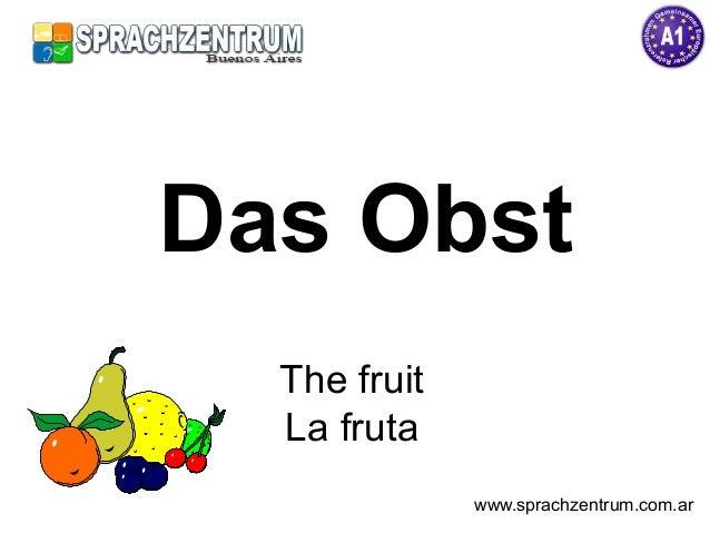 Das Obst The fruit La fruta www.sprachzentrum.com.ar