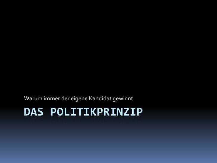 Das Politikprinzip Warum immer der eigene Kandidat gewinnt