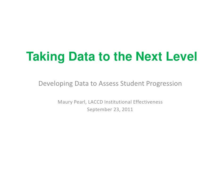 Taking D t t th N t LT ki Data to the Next Level                          l Developing Data to Assess Student Progression ...