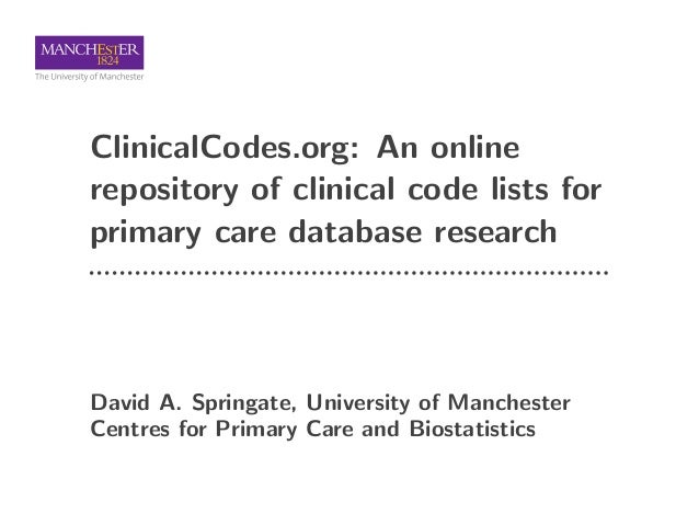 ClinicalCodes.org: An online repository of clinical code lists for primary care database research David A. Springate, Univ...