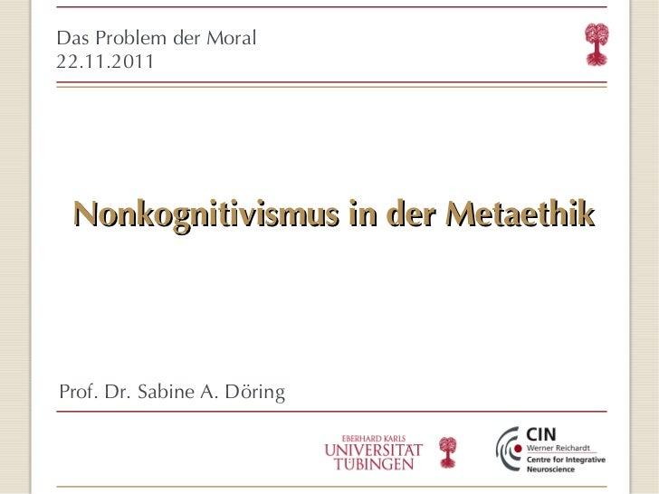 Nonkognitivismus in der Metaethik <ul><ul><li>Das Problem der Moral </li></ul></ul><ul><ul><li>22.11.2011 </li></ul></ul><...