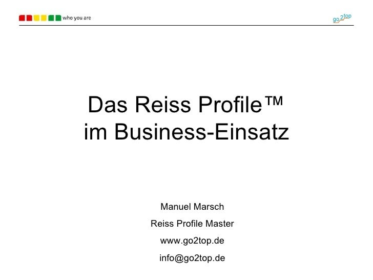 Das Reiss Profile ™ im Business-Einsatz Manuel Marsch Reiss Profile Master www.go2top.de [email_address]