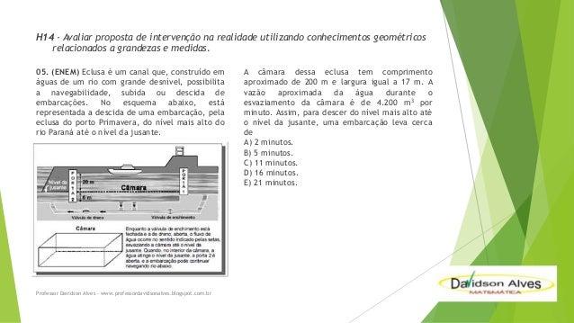 H14 - Avaliar proposta de intervenção na realidade utilizando conhecimentos geométricos relacionados a grandezas e medidas...