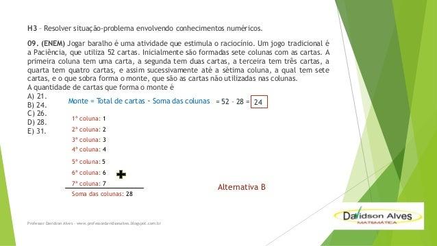 H3 – Resolver situação-problema envolvendo conhecimentos numéricos. 09. (ENEM) Jogar baralho é uma atividade que estimula ...