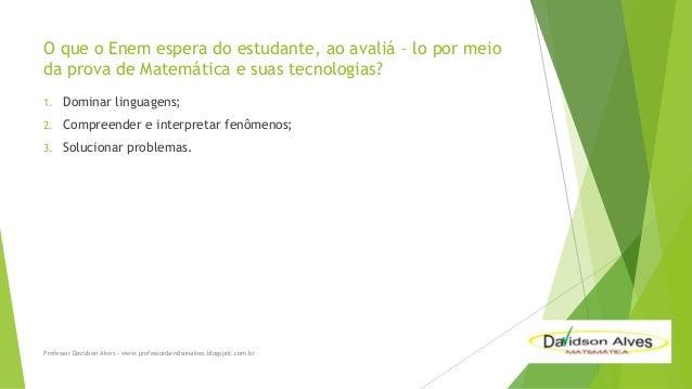 O que o Enem espera do estudante, ao avaliá – lo por meio da prova de Matemática e suas tecnologias? 1.  Dominar linguagen...