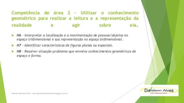 Competência de área 2 – Utilizar o conhecimento geométrico para realizar a leitura e a representação da realidade  e  agir...