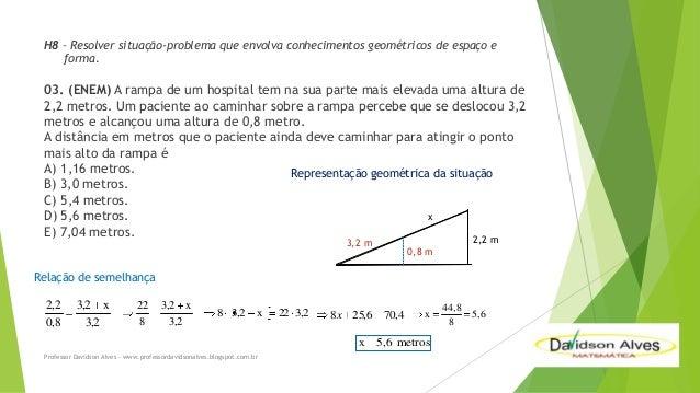 H8 – Resolver situação-problema que envolva conhecimentos geométricos de espaço e forma.  03. (ENEM) A rampa de um hospita...