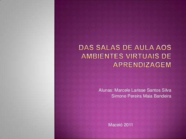 Alunas: Marcele Larisse Santos Silva      Simone Pereira Maia Bandeira    Maceió 2011