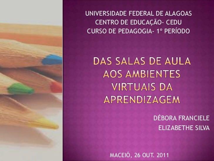 UNIVERSIDADE FEDERAL DE ALAGOAS   CENTRO DE EDUCAÇÃO- CEDUCURSO DE PEDAGOGIA- 1º PERÍODO                     DÉBORA FRANCI...
