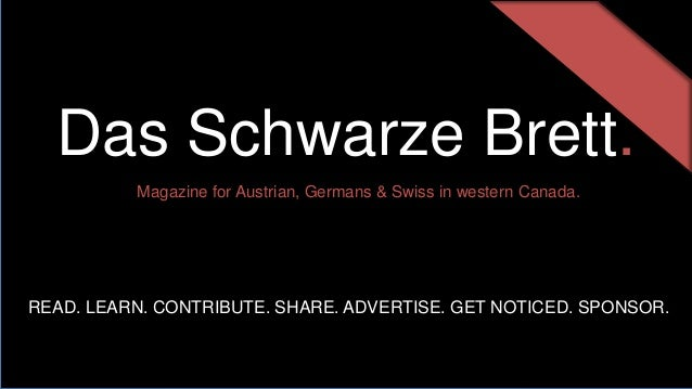 Das Schwarze Brett. Magazine for Austrian, Germans & Swiss in western Canada. READ. LEARN. CONTRIBUTE. SHARE. ADVERTISE. G...