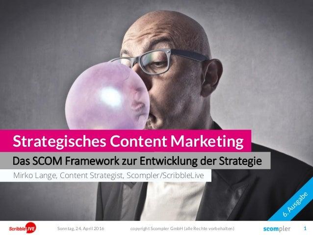 Mirko Lange, Content Strategist, Scompler/ScribbleLive Das SCOM Framework zur Entwicklung der Strategie Strategisches Cont...