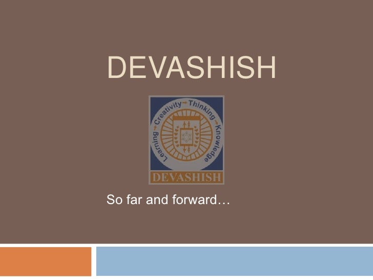 DEVASHISH<br />So far and forward…<br />